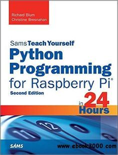 Python Programming for Raspberry Pi, Sams Teach Yourself in 24 Hours - Free eBooks Download