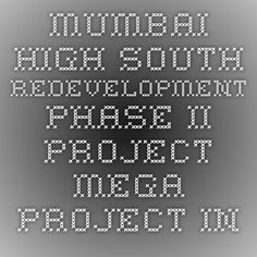 Mumbai High South Redevelopment Phase-II project Mega Project-Infrapedia 2016 Project Profile | InfraPedia - Access to Data at Ease