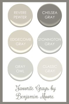 Favorite Grays by Benjamin Moore. Revere Pewter, Chelsea Gray, Edgecomb Gray, Stonington Gray, Gray Owl, Classic Gray.