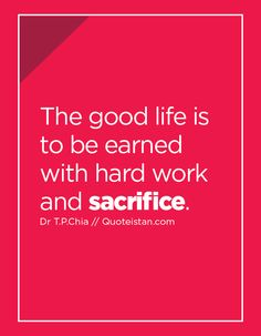 The good life is to be earned with hard work and sacrifice just to pay bill and die! Positive Quotes For Friends, Sacrifice Quotes, Study Motivation, Quotes Motivation, Motivational Quotes, Inspirational Quotes, Happiness Project, Hard Work, Life Is Good