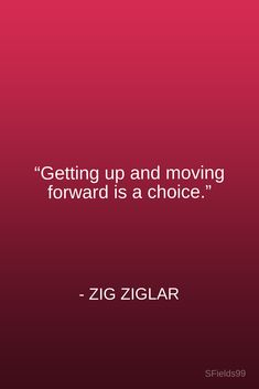 """Getting up and moving forward is a choice."" -Zig Ziglar. #motivation #inspiration #growth #personal #development #newyear #newyou #truth #learning #affirmation #quote #sfields99"