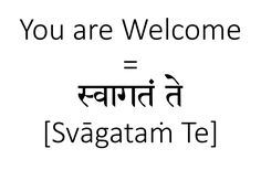 The English phrase 'You are welcome' is used in two contexts: The first is when you have to welcome somebody to a place, on an occasion etc. the second being Sanskrit Quotes, Sanskrit Mantra, Vedic Mantras, Sanskrit Words, Sanskrit Tattoo, English Sentences, English Vocabulary Words, English Phrases, Happy Quotes