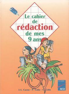 Caron, Colin, Le cahier de rédaction de mes 9 ans (1997) French Language Lessons, French Grammar, Vintage Books, Zine, Savannah Chat, Alphabet, Ebooks, Teaching, Education