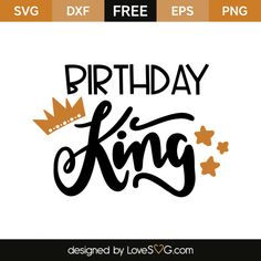 *** FREE SVG CUT FILE for Cricut, Silhouette and more *** Birthday King