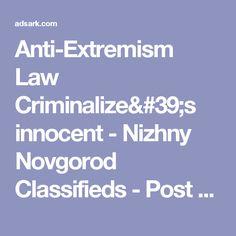 Anti-Extremism Law Criminalize's innocent - Nizhny Novgorod Classifieds - Post Free Ads in Nizhny Novgorod, Russia