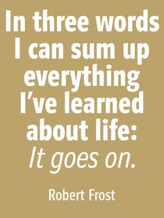 Robert Frost: Life goes on Robert Frost, Man Up, Three Words, It Goes On, Source Of Inspiration, Keep In Mind, Shelf, Fonts, To Go