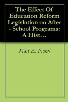 The Effect Of Education Reform Legislation on After - School Programs: A Historical Analysis 1983 - 2008 by Mari E. Nosal, http://www.amazon.com/dp/B002SQKMRK/ref=cm_sw_r_pi_dp_KkYtrb0HM0BCZ