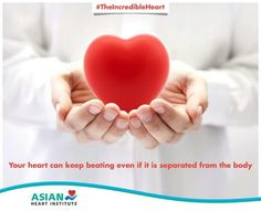 Believe it or not! Your heart keeps beating even after it is separated from the body. #TheIncredibleHeart #AsianHeartInstitute
