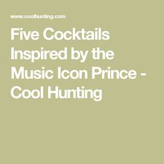 Five Cocktails Inspired by the Music Icon Prince - Cool Hunting