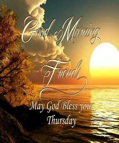 Good Morning Friends, May God Bless Your Thursday good morning thursday thursday quotes good morning quotes hello thursday good morning… Good Morning Thursday, Good Morning Prayer, Morning Blessings, Good Morning Friends, Morning Prayers, Good Morning Good Night, Good Morning Wishes, Good Morning Images, Morning Pics