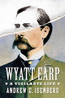 "THE WALRUS SAID . . . being a bookish blog: Review: ""Wyatt Earp,"" Andrew C. Isenberg"