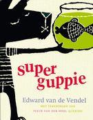 Superguppie, door Edward van de Vendel en Fleur van der Weel