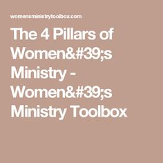 The 4 Pillars of Women's Ministry - Women's Ministry Toolbox