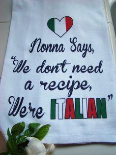 "Sweet Bohemian Life custom printed tea towel. Printed in my California studio. ITALIAN tea towel, Nonna says,"" We don't need a recipe, we're Italian"" Perfect for the Italian Kitchen! You may change to"