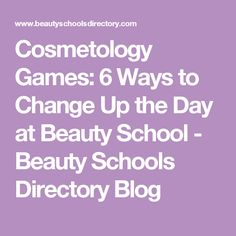 Cosmetology Games: 6 Ways to Change Up the Day at Beauty School - Beauty Schools Directory Blog