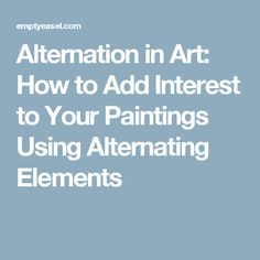 Alternation in Art: How to Add Interest to Your Paintings Using Alternating Elements