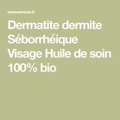 Dermatite dermite Séborrhéique Visage Huile de soin 100% bio Massage, Seborrhoeic Dermatitis, Massage Therapy