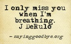 Only miss you when I am breathing