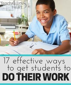 17 Ways to Get Your Students to Actually Do Their Work  Great tips on getting your students to do their work.
