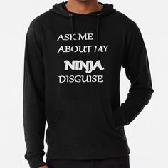 """ASK ME ABOUT MY NINJA DISGUISE"" Lightweight Hoodie by eagleget | Redbubble I Ninja, Ask Me, Chiffon Tops, Classic T Shirts, Hoodies, Cotton, Stuff To Buy, Sweatshirts, Hoodie"