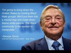George Soros THIS scumbag needs to die. I despise saying it, but wow...I have never heard a more ignorant unforgivable statement!