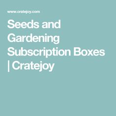 Seeds and Gardening Subscription Boxes | Cratejoy