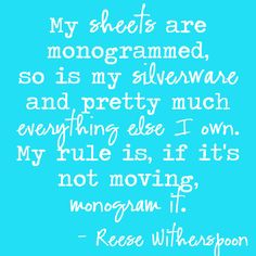 For some reason many southern women are addicted to monograms.  I haven't been bitten by that particular bug...yet.