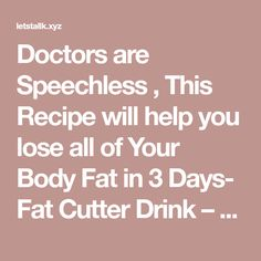 Doctors are Speechless , This Recipe will help you lose all of Your Body Fat in 3 Days- Fat Cutter Drink – Let's Tallk