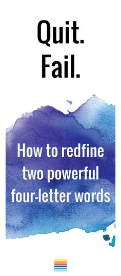 Quit. Fail. How to redfine two powerful four-letter words.