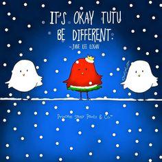 It's okay tutu be different. ~Princess Sassy Pants