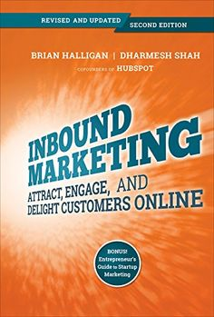 Inbound Marketing: Attract, Engage, and Delight Customers Online by Brian Halligan & Dharmesh Shah ( HubSpot Founders)