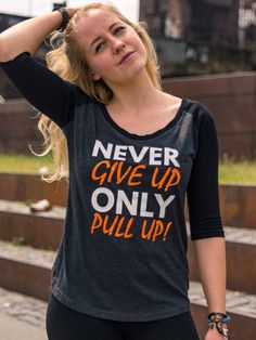 """The original """"Never Give Up Only Pull Up!"""" Shirt for women with it's specialties for Calisthenics and Street Workout."""