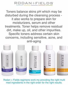 Toners are very important, they can make a huge difference. Each Rodan + Fields regimens has a toner for a specific need, plus giving your skin the right ingredients in the right order for the right results. I would love to help you get the right ingredients to get the right results.