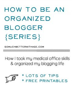 How to be an organized blogger series | somuchbetterwithage.com
