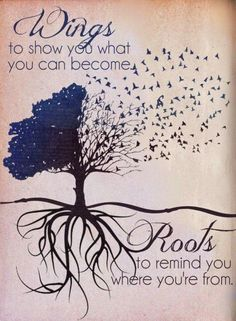 Wings to show you what you can become.Roots to remind you where you're from. This would be so cute to get as matching tattoos! One could get flying birds and the other could get the tree of life and roots! Roots And Wings, My Demons, Along The Way, Happy Sunday, Beautiful Words, Great Quotes, Quotes Inspirational, Inspirational Graduation Quotes, Daily Quotes