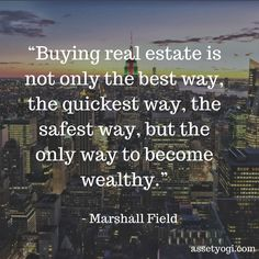 """""""Buying real estate is not only the best way, the quickest way, the safest way, but the only way to become wealthy."""" #QuoteOfTheDay #Investment #InspirationalQuotes #RealEstate #WealthGeneration"""