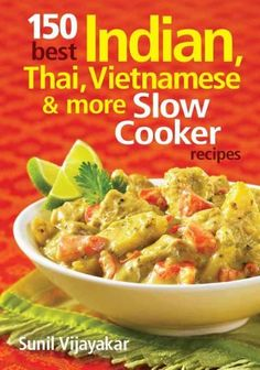 150 Best Indian, Thai, Vietnamese & More Slow Cooker Recipes
