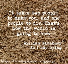Book quote from the classic novel As I Lay Dying, by William Faulkner Book Clubs, Book Club Books, Good Books, Books To Read, Authors, Writers, As I Lay Dying, William Faulkner, It Takes Two