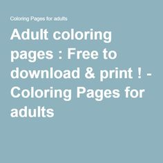 Adult coloring pages : Free to download & print ! - Coloring Pages for adults