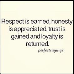 Respect is earned. Great Quotes, Quotes To Live By, Inspirational Quotes, Amazing Quotes, Respect Is Earned, Respect People, Mutual Respect, Wall Quotes, Me Quotes