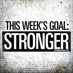 motivation This week's goal: STRONGER. The only goal that really means something. To get stronger. Make sure you do everything you can to challenge yourself so that you grow. Challenge yourself in a way that will make you stronger. Beast mode ON! Gym Motivation Quotes, Gym Quote, Health Motivation, Monday Motivation, Motivation Inspiration, Workout Motivation, Workout Quotes, Exercise Quotes, Motivation Pictures