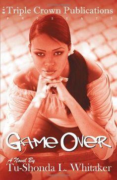 Game Over (Triple Crown Publications Presents) by Tu-Shonda L Whitaker, http://www.amazon.com/dp/0976234920/ref=cm_sw_r_pi_dp_EH.Nrb1MX3HG9