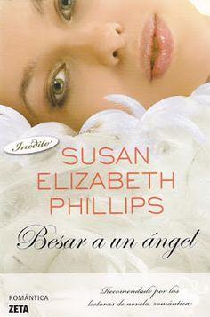 Besar a un ángel - Susan Elizabeth Phillips Otro de tantos libros que me ha encantado y que disfrute leer, me ha dejado un aprendizaje hermoso. Recomendado!