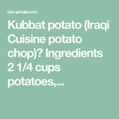 Kubbat potato (Iraqi Cuisine potato chop) Ingredients 2 1/4 cups potatoes,...
