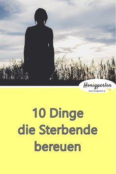 10 Dinge, die uns am Ende unserer Tage glücklich stimmen. LEBE JETZT #glücklich #lebensende #tod #bereuen #gedanken #inspiration #mentaltraining #honigperlen #psychologie