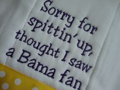 LSU Tigers Burp Cloth. $12.00, via Etsy. I would buy this if it said Raider fan instead of Bama Fan!