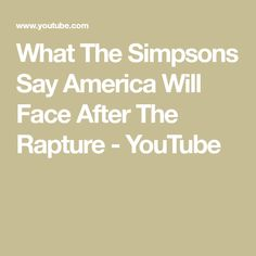 What does the long time running show 'The Simpsons' say the future holds for America. A pole shift, Sharia Law in the US, Prince Harry bringing back be-headi. Simpsons Cartoon, America, Sayings, Face, Youtube, Lyrics, Word Of Wisdom, Faces, Youtubers