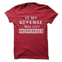 Should people not leave you unsupervised? Show everyone with this shirt!