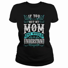 IF YOU MET MY MOM YOU WOULD UNDERSTAND T SHIRTS, Order HERE ==> https://www.sunfrog.com/LifeStyle/IF-YOU-MET-MY-MOM-YOU-WOULD-UNDERSTAND-T-SHIRTS-Black-Ladies.html?53624, Please tag & share with your friends who would love it , #superbowl #birthdaygifts #xmasgifts