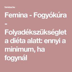 Femina - Fogyókúra - Folyadékszükséglet a diéta alatt: ennyi a minimum, ha fogynál